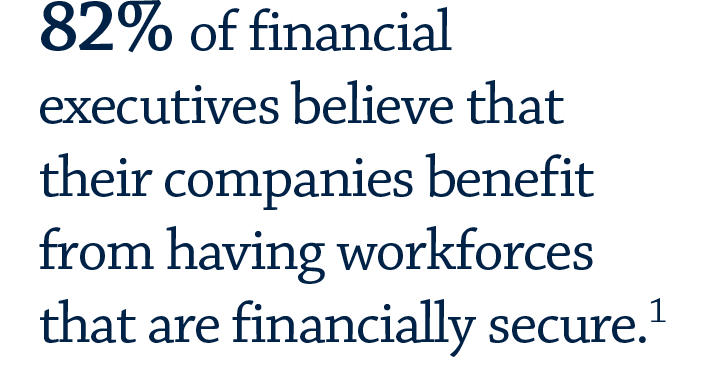 82% of financial executives believe that their companies benefit from having workforces that are financially secure.